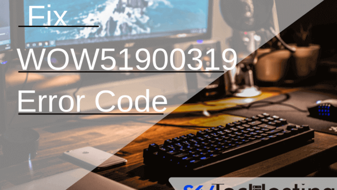 Solved} 8 Different Ways to Fix WOW51900319 Error Code