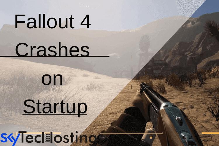 Solved} 9 Ways to Fix Fallout 4 Crash on Startup \u2013 Skytechosting